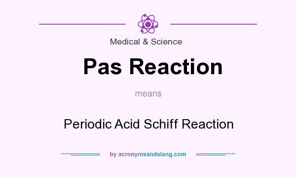 What does Pas Reaction mean? It stands for Periodic Acid Schiff Reaction