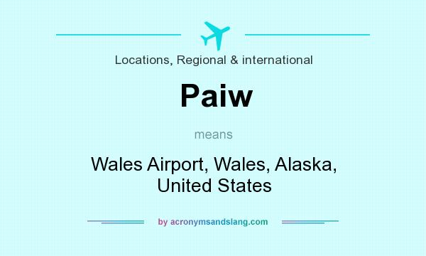 What does Paiw mean? It stands for Wales Airport, Wales, Alaska, United States