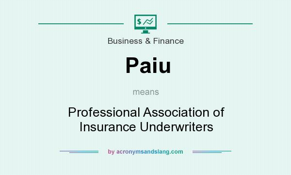What does Paiu mean? It stands for Professional Association of Insurance Underwriters