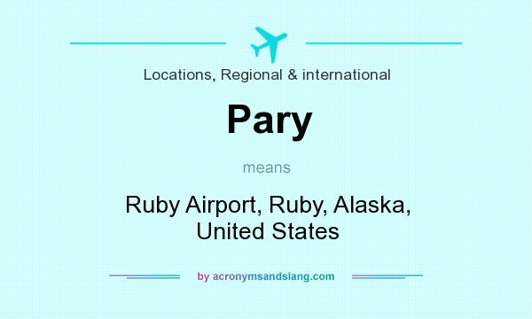 What does Pary mean? It stands for Ruby Airport, Ruby, Alaska, United States
