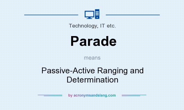 What does Parade mean? It stands for Passive-Active Ranging and Determination