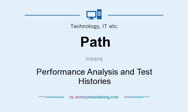 What does Path mean? It stands for Performance Analysis and Test Histories