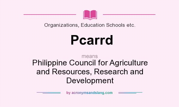 What does Pcarrd mean? It stands for Philippine Council for Agriculture and Resources, Research and Development
