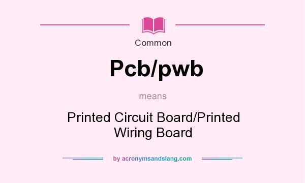 what does pcb pwb mean definition of pcb pwb pcb pwb stands for rh acronymsandslang com printed circuit board traduction francaise flexible printed circuit board definition