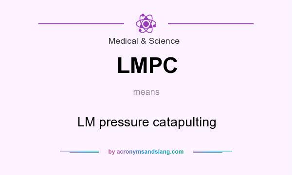 What does LMPC mean? It stands for LM pressure catapulting