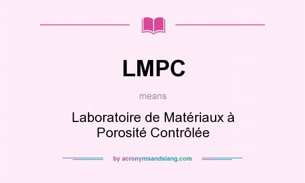 What does LMPC mean? It stands for Laboratoire de Matériaux à Porosité Contrôlée