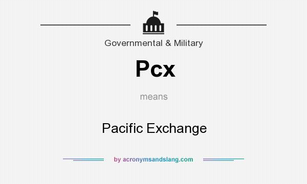 What does Pcx mean? It stands for Pacific Exchange