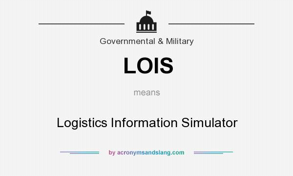 What does LOIS mean? It stands for Logistics Information Simulator