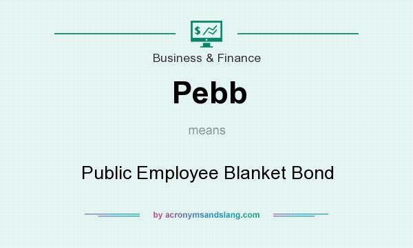 What does Pebb mean? It stands for Public Employee Blanket Bond