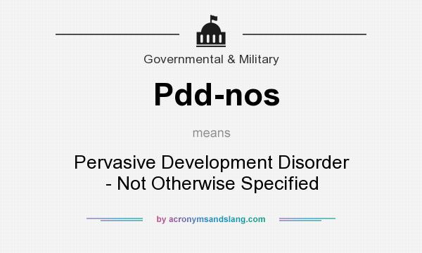 What does Pdd-nos mean? It stands for Pervasive Development Disorder - Not Otherwise Specified