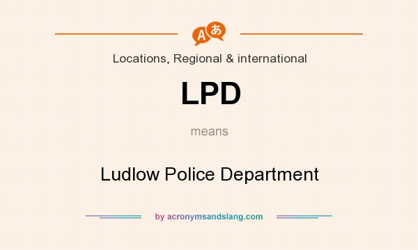 What does LPD mean? It stands for Ludlow Police Department