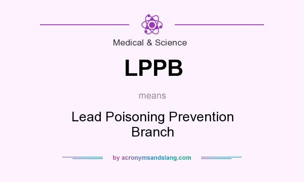 What does LPPB mean? It stands for Lead Poisoning Prevention Branch