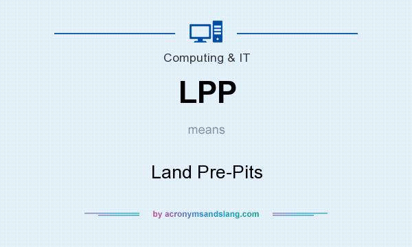 What does LPP mean? It stands for Land Pre-Pits