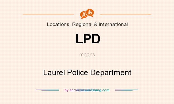 What does LPD mean? It stands for Laurel Police Department