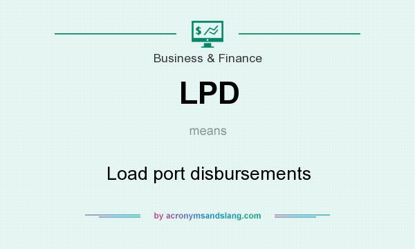 What does LPD mean? It stands for Load port disbursements