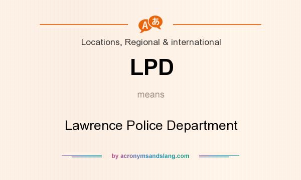 What does LPD mean? It stands for Lawrence Police Department