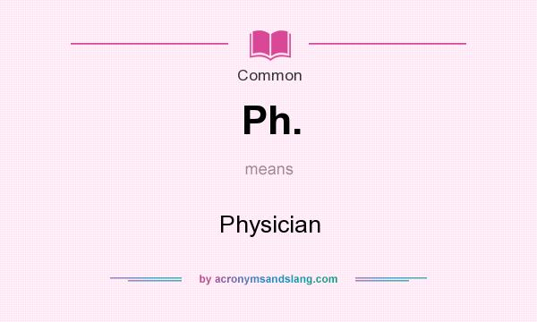 What does Ph. mean? It stands for Physician