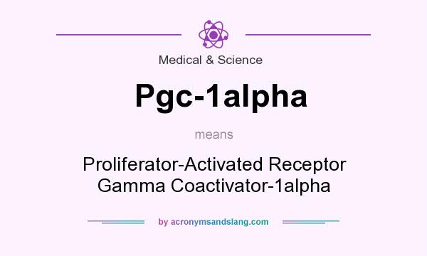 What does Pgc-1alpha mean? It stands for Proliferator-Activated Receptor Gamma Coactivator-1alpha