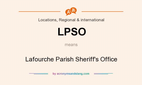What does LPSO mean? It stands for Lafourche Parish Sheriff`s Office