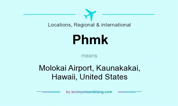 What does Phmk mean? It stands for Molokai Airport, Kaunakakai, Hawaii, United States