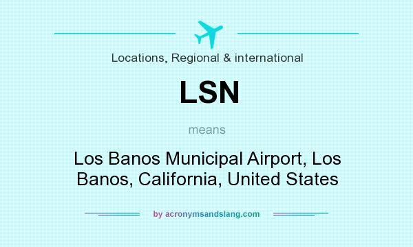 What does LSN mean? It stands for Los Banos Municipal Airport, Los Banos, California, United States