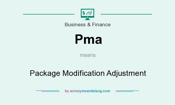 What does Pma mean? It stands for Package Modification Adjustment