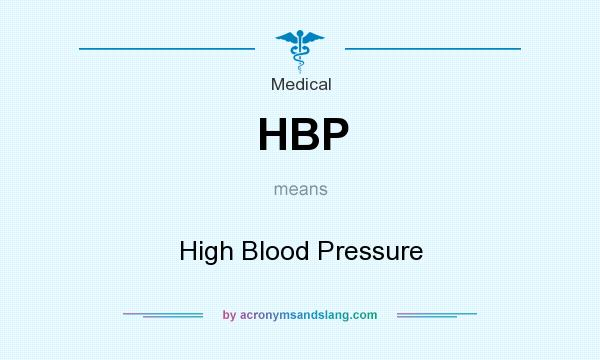 What does HBP mean? It stands for High Blood Pressure