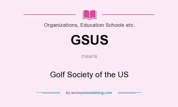 What does GSUS mean? It stands for Golf Society of the US