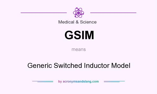 What does GSIM mean? It stands for Generic Switched Inductor Model