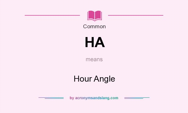 What does HA mean? It stands for Hour Angle