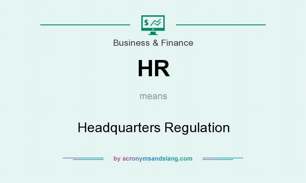 What does HR mean? It stands for Headquarters Regulation