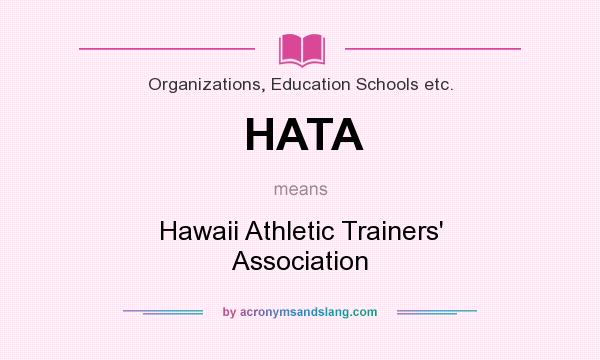 What does HATA mean? It stands for Hawaii Athletic Trainers` Association