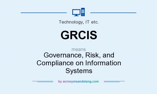 What does GRCIS mean? It stands for Governance, Risk, and Compliance on Information Systems