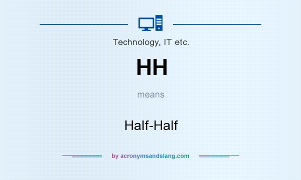 What does HH mean? It stands for Half-Half