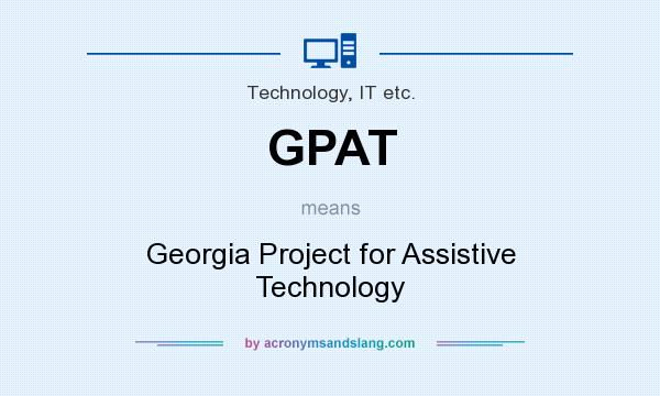 What does GPAT mean? It stands for Georgia Project for Assistive Technology