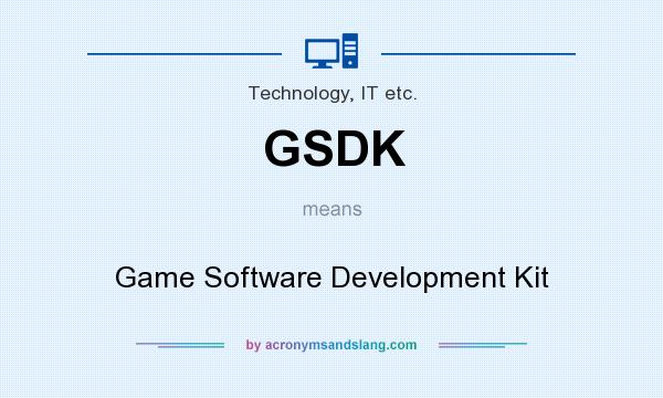 What does GSDK mean? It stands for Game Software Development Kit