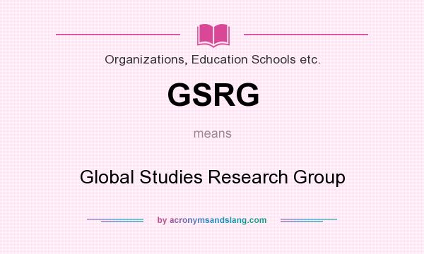 What does GSRG mean? It stands for Global Studies Research Group