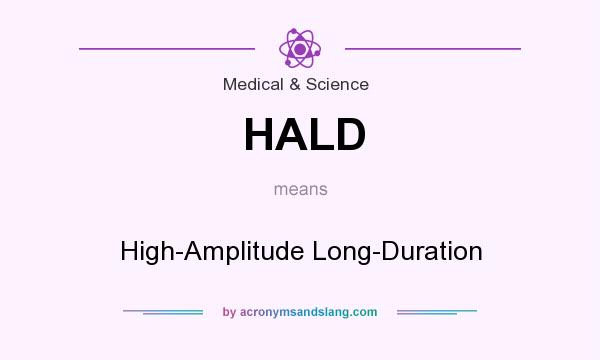 What does HALD mean? It stands for High-Amplitude Long-Duration