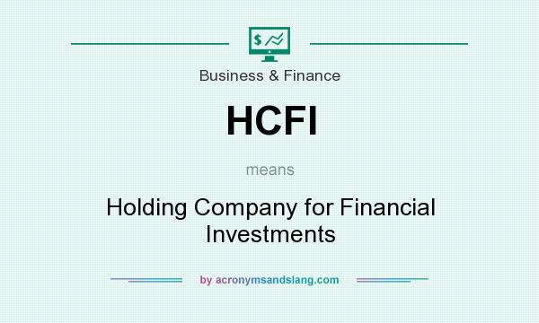 What does HCFI mean? It stands for Holding Company for Financial Investments