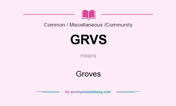 What does GRVS mean? It stands for Groves