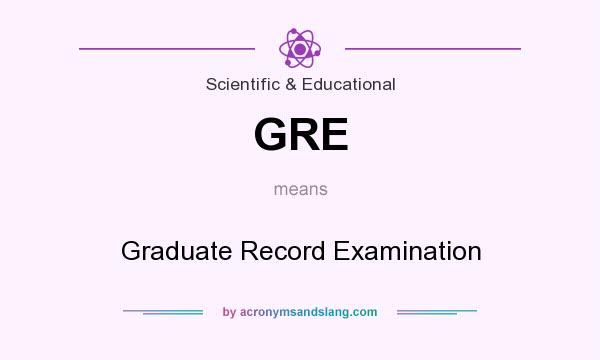 What does GRE mean? It stands for Graduate Record Examination