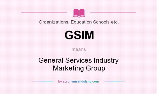 What does GSIM mean? It stands for General Services Industry Marketing Group