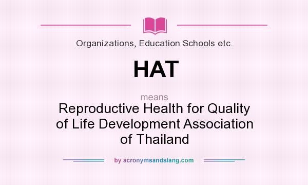 What does HAT mean? It stands for Reproductive Health for Quality of Life Development Association of Thailand