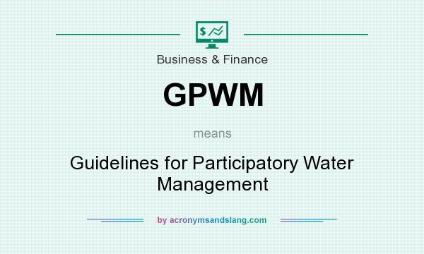 What does GPWM mean? It stands for Guidelines for Participatory Water Management
