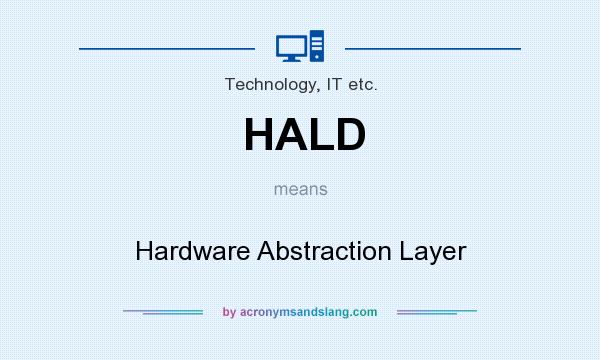 What does HALD mean? It stands for Hardware Abstraction Layer