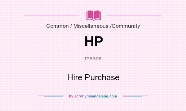 What does HP mean? It stands for Hire Purchase