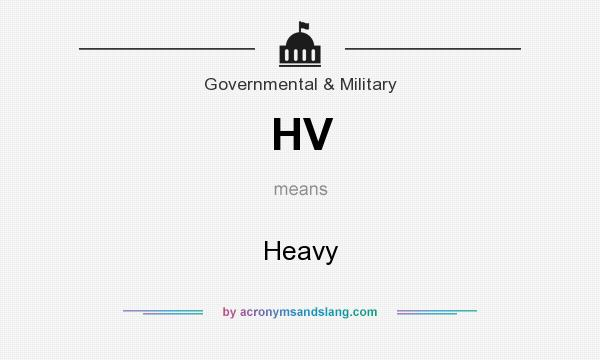 What does HV mean? It stands for Heavy