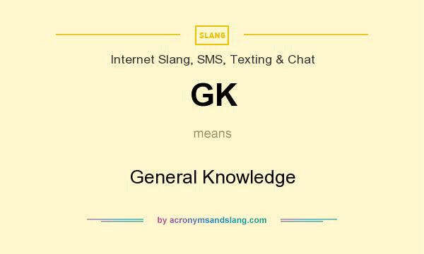 What does GK mean? It stands for General Knowledge