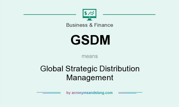 What does GSDM mean? It stands for Global Strategic Distribution Management