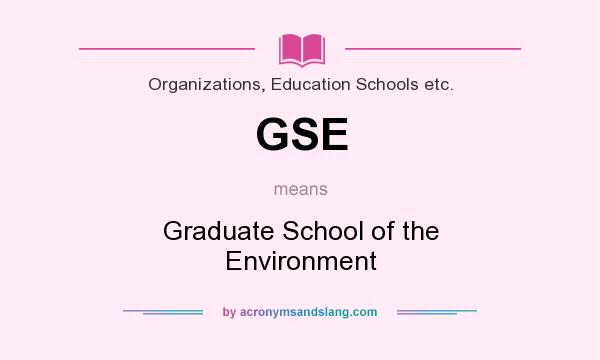 What does GSE mean? It stands for Graduate School of the Environment